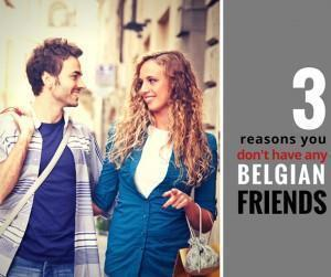 3 Reasons you don't have any Belgian Friends
