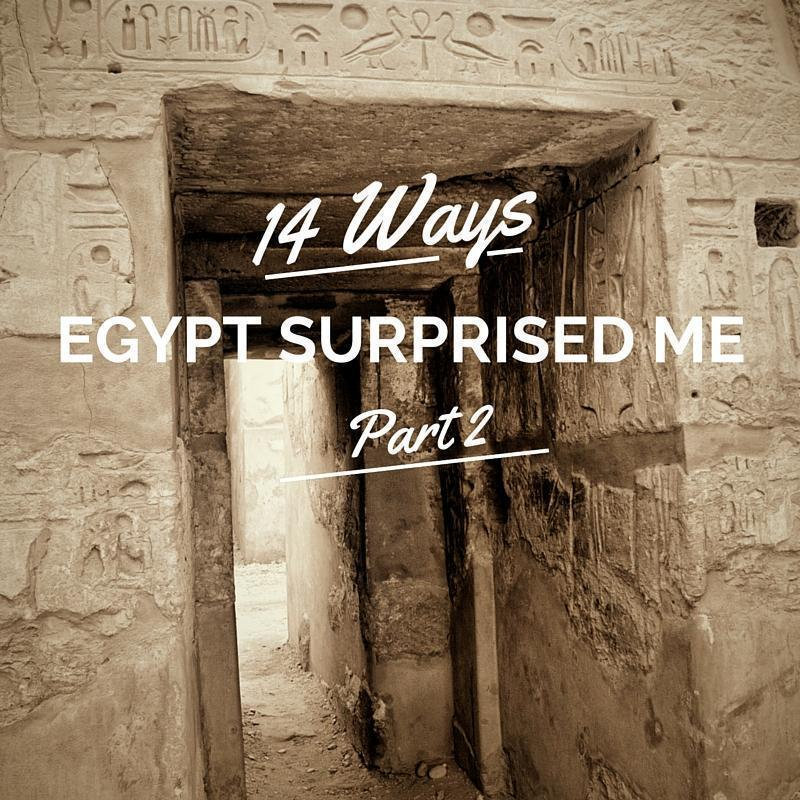 14 Ways Egypt Surprised Me - Part 2