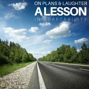 Man Plans. God Laughs.