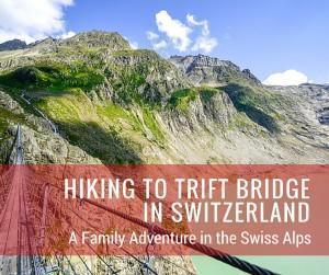 Hiking to Trift Bridge in Switzerland - a Family Adventure