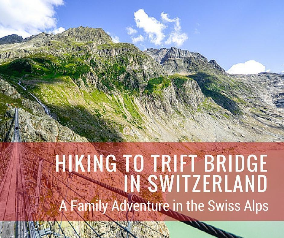 Hiking to Trift Bridge in the Swiss Alps - a Family Adventure