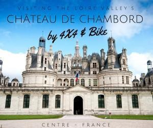 Chateau de Chambord by 4X4 and Bike