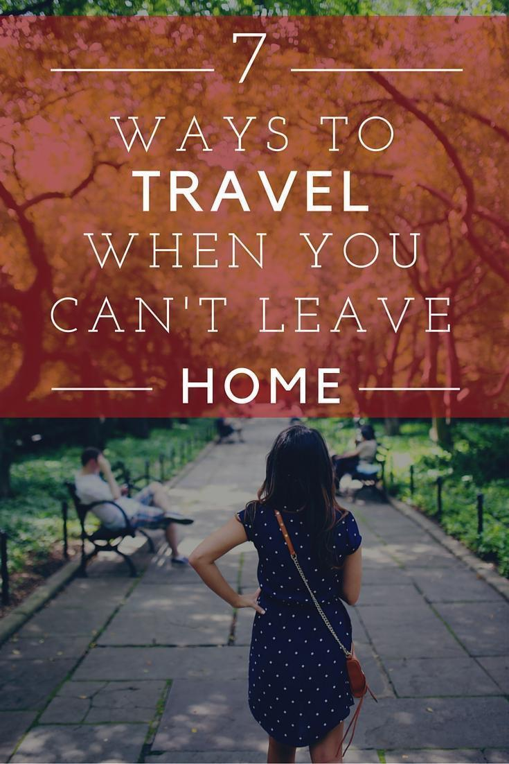7 ways to travel when you can't leave home