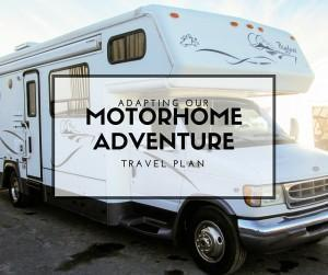 Adapting our Motorhome Adventure Travel Plans