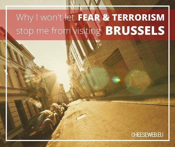 Why I won't let fear & terrorism stop me from visiting Brussels (or anywhere else)