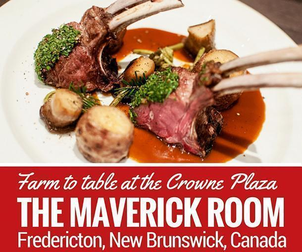 Farm to Table dining at the Maverick Room, Crowne Plaza, Fredericton