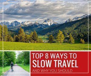 Top 8 ways to Slow Travel and why you should