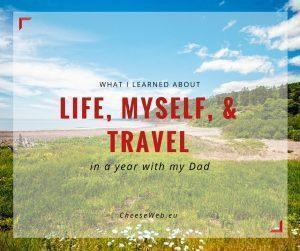 What I learned about Life, Myself, and Travel in a year with my Dad