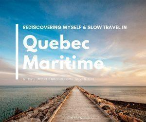 Rediscovering myself and slow travel in Quebec Maritime, Canada - a three month RV adventure