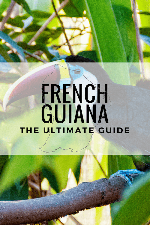 The Ultimate Guide to French Guiana, France